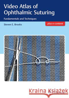 Video Atlas of Ophthalmic Suturing: Fundamentals and Techniques Steven Brooks 9781626237162