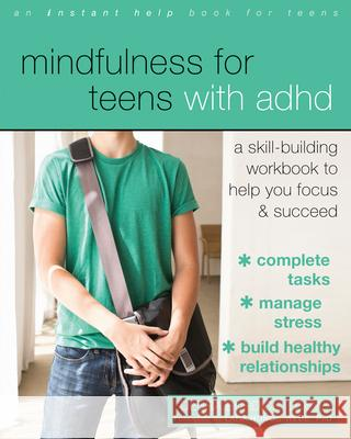 Mindfulness for Teens with ADHD: A Skill-Building Workbook to Help You Focus and Succeed Debra Burdick Lara Honos-Webb 9781626256255