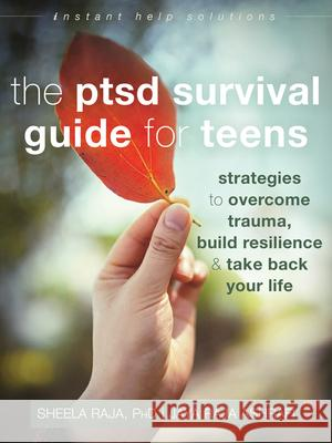 The Ptsd Survival Guide for Teens: Strategies to Overcome Trauma, Build Resilience, and Take Back Your Life Sheela Raja Jaya Ashrafi 9781626259904