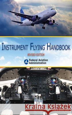 Instrument Flying Handbook Federal Aviation Administration (FAA) 9781626362376 Skyhorse Publishing