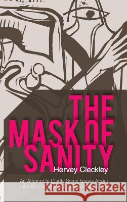 The Mask of Sanity: An Attempt to Clarify Some Issues about the So-Called Psychopathic Personality Hervey Cleckley 9781626540781