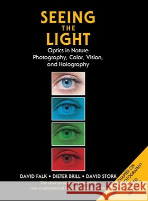Seeing the Light: Optics in Nature, Photography, Color, Vision, and Holography David R. Falk Dieter R. Brill David G. Stork 9781626541092
