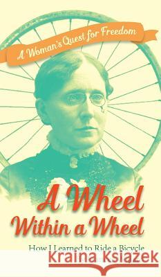 Wheel Within a Wheel Frances Elizabeth Willard 9781626541900