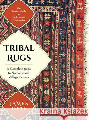 Tribal Rugs: A Complete Guide to Nomadic and Village Carpets James Opie 9781626546134