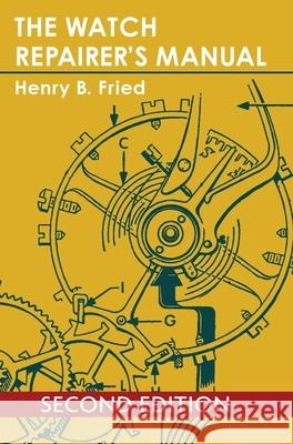 The Watch Repairer's Manual Henry B. Fried 9781626549388