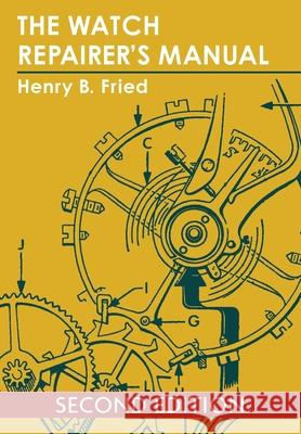 The Watch Repairer's Manual Henry B. Fried 9781626549982
