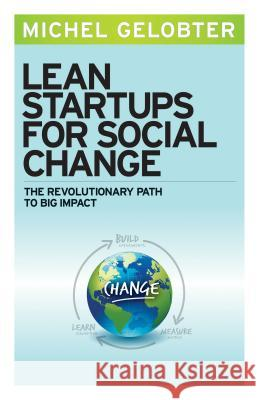 Lean Startups for Social Change: The Revolutionary Path to Big Impact  9781626561496