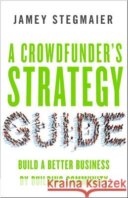 A Crowdfunderas Strategy Guide: Build a Better Business by Building Community  9781626564084