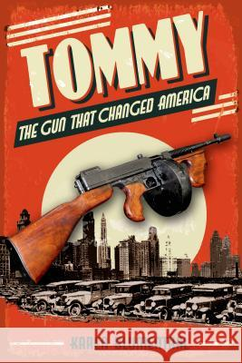 Tommy: The Gun That Changed America Karen Blumenthal 9781626720848
