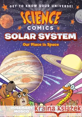 Science Comics: Solar System: Our Place in Space Rosemary Mosco Jon Chad 9781626721425