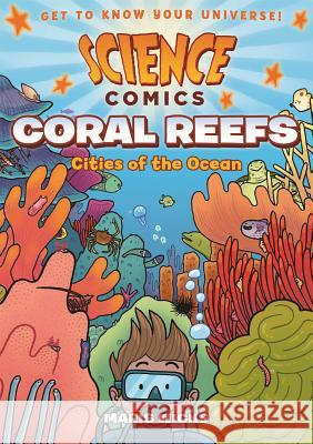 Science Comics: Coral Reefs: Cities of the Ocean Maris Wicks 9781626721456