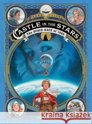 Castle in the Stars: The Space Race of 1869 Alex Alice Alex Alice 9781626724938