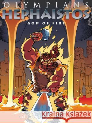 Olympians: Hephaistos: God of Fire George O'Connor 9781626725287