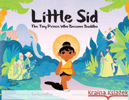 Little Sid: The Tiny Prince Who Became Buddha Ian Lendler Xanthe Bouma 9781626726369