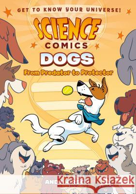 Dogs: From Predator to Protector Andy Hirsch 9781626727687