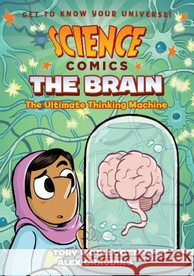 Science Comics: The Brain: The Ultimate Thinking Machine Tory Woollcott Alex Graudins 9781626728011
