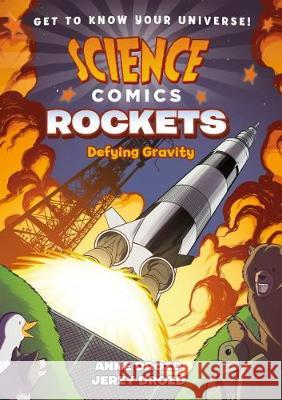 Science Comics: Rockets: Defying Gravity Anne Drozd Jerzy Drozd 9781626728264