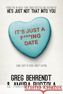 It's Just a F***ing Date: Some Sort of Book about Dating Greg Behrendt Amiira Ruotola 9781626811201