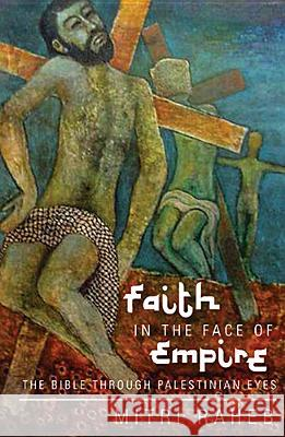 Faith in the Face of Empire: The Bible Through Palestinian Eyes Mitri Raheb 9781626980655