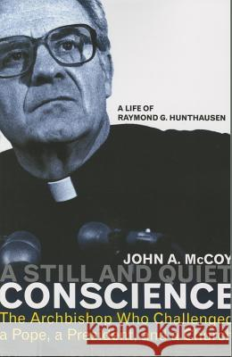 A Still and Quiet Conscience: The Archbishop Who Challenged a Pope, a President, and a Church John A. McCoy 9781626981171