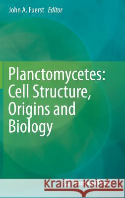 Planctomycetes: Cell Structure, Origins and Biology John A. Fuerst 9781627035019