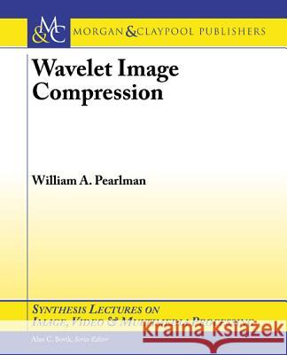 Wavelet Image Compression William A. Pearlman 9781627051316 Morgan & Claypool