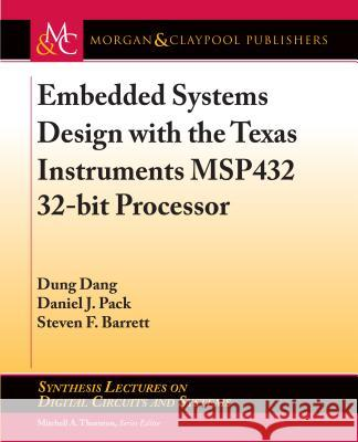 Embedded Systems Design with the Texas Instruments Msp432 32-Bit Processor Dung Dang Daniel J. Pack Steven F. Barrett 9781627054959 Morgan & Claypool