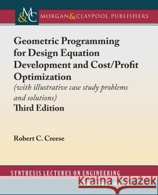 Geometric Programming for Design Equation Development and Cost/Profit Optimization Robert C. Creese 9781627059800