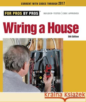 Wiring a House: Completely Revised and Updated Rex Cauldwell 9781627106740