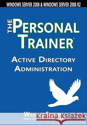 Active Directory Administration: The Personal Trainer for Windows Server 2008 & Windows Server 2008 R2 William Stanek 9781627161619