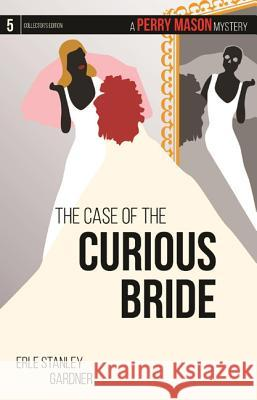 The Case of the Curious Bride: A Perry Mason Mystery #5 Erle Stanley Gardner 9781627229258