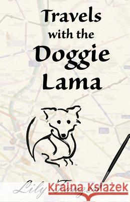 Travels with the Doggie Lama Lily Tanzer 9781627472050