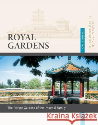 Royal Gardens: Private Gardens of the Imperial Family Liyao Cheng 9781627740142