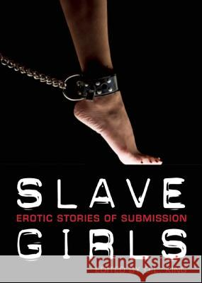 Slave Girls: Erotic Stories of Submission D. L. King Rose Caraway 9781627780322 Cleis Press