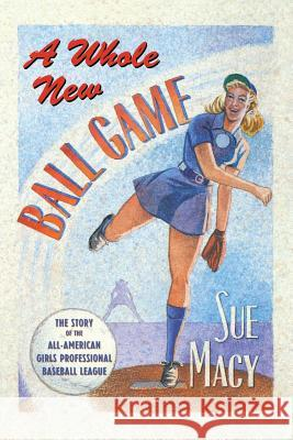 A Whole New Ball Game: The Story of the All-American Girls Professional Baseball League Sue Macy 9781627790604