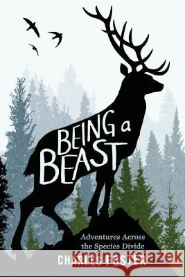 Being a Beast: Adventures Across the Species Divide Charles Foster 9781627796330 Metropolitan Books