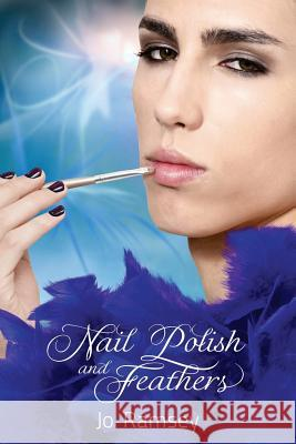 Nail Polish and Feathers Jo Ramsey 9781627980883