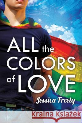 All the Colors of Love Jessica Freely 9781627981521