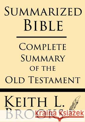 Summarized Bible: Complete Summary of the Old Testament Keith L. Brooks 9781628451092