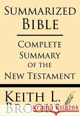 Summarized Bible: Complete Summary of the New Testament Keith L. Brooks 9781628451108