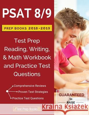 PSAT 8/9 Prep Books 2018 & 2019: Test Prep Reading, Writing, & Math Workbook and Practice Test Questions Psat 8. 9. Prep 2018 &. 2019 Team 9781628455151