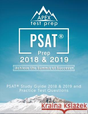 PSAT Prep 2018 & 2019: PSAT Study Guide 2018 & 2019 and Practice Test Questions (Apex Test Prep) Test Prep Books 2018 &. 2019 Team 9781628455472