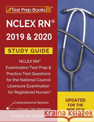 NCLEX RN 2019 & 2020 Study Guide: NCLEX RN Examination Test Prep & Practice Test Questions for the National Council Licensure Examination for Register Test Prep Books 9781628456363