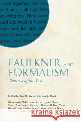 Faulkner and Formalism: Returns of the Text Annette Trefzer Ann J. Abadie 9781628460650