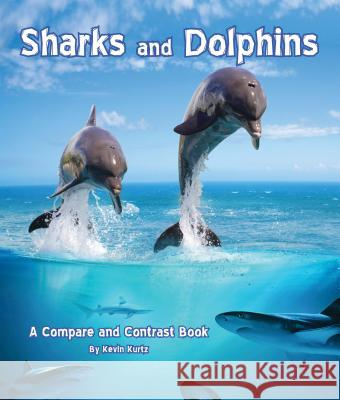 Sharks and Dolphins: A Compare and Contrast Book Kevin Kurtz 9781628557398