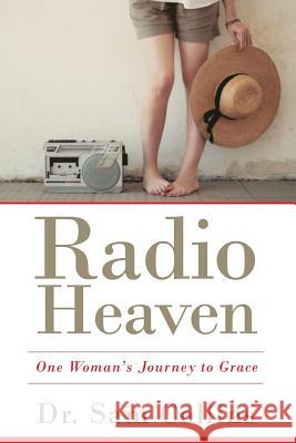 Radio Heaven: One Woman's Journey to Grace Dr Sam Collins 9781628651867