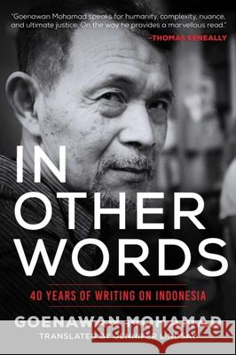 In Other Words: 40 Years of Writing on Indonesia Goenawan Mohamad Jennifer Lindsay 9781628727319