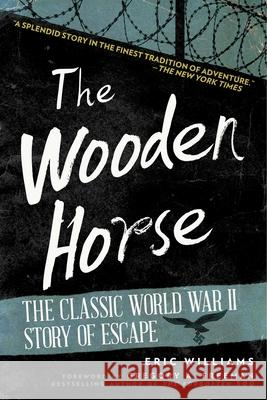 The Wooden Horse: The Classic World War II Story of Escape Eric Williams 9781628736694