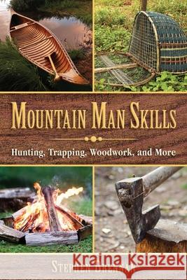 Mountain Man Skills: Hunting, Trapping, Woodwork, and More Stephen Brennan 9781628737097