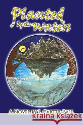 Planted by the Waters J. Carter-Ball 9781628801392